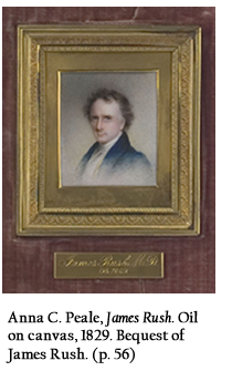 Anna C. Peale, James Rush. Oil on canvas, 1829. Bequest of James Rush. (p. 56)