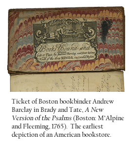 Ticket of Boston bookbinder Andrew Barclay in Brady and Tate, A New Version of the Psalms (Boston: M'Alpine and Fleeming, 1765). The earliest depiction of an American bookstore.