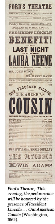 Ford's Theatre, This evening, the performance will be honored by the presence of President Lincoln . . . Our American Cousin (Washington, 1865).