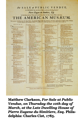 Matthew Clarkson, For Sale at Public Vendue, on Thursday the 10th day of March, at the Late Dwelling House of Pierre Eugene du Simitiere, Esq. Philadelphia: Charles Cist, 1785.