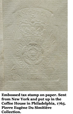 Embossed tax stamp on paper. Sent from New York and put up in the Coffee House in Philadelphia, 1765. Pierre Eugène Du Simitière Collection.