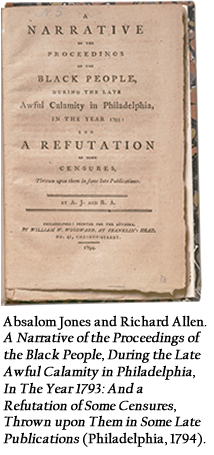 Absalom Jones and Richard Allen. A Narrative of the Proceedings of the Black People, During the Late Awful Calamity in Philadelphia, In The Year 1793: And a Refutation of Some Censures, Thrown upon Them in Some Late Publications (Philadelphia, 1794).
