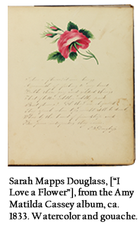 "Sarah Mapps Douglass, [""I Love a Flower""], from the Amy Matilda Cassey album, ca. 1833. Watercolor and gouache."