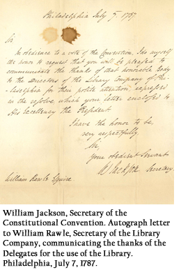 William Jackson, Secretary of the Constitutional Convention. Autograph letter to William Rawle, Secretary of the Library Company, communicating the thanks of the Delegates for the use of the Library. Philadelphia, July 7, 1787.