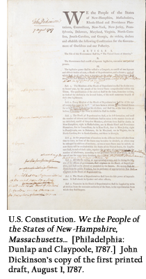 U.S. Constitution. We the People of the States of New-Hampshire, Massachusetts…  [Philadelphia: Dunlap and Claypoole, 1787.]  John Dickinson's copy of the first printed draft, August 1, 1787.